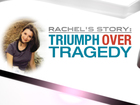 Rachel's Story: Triumph over Tragedy